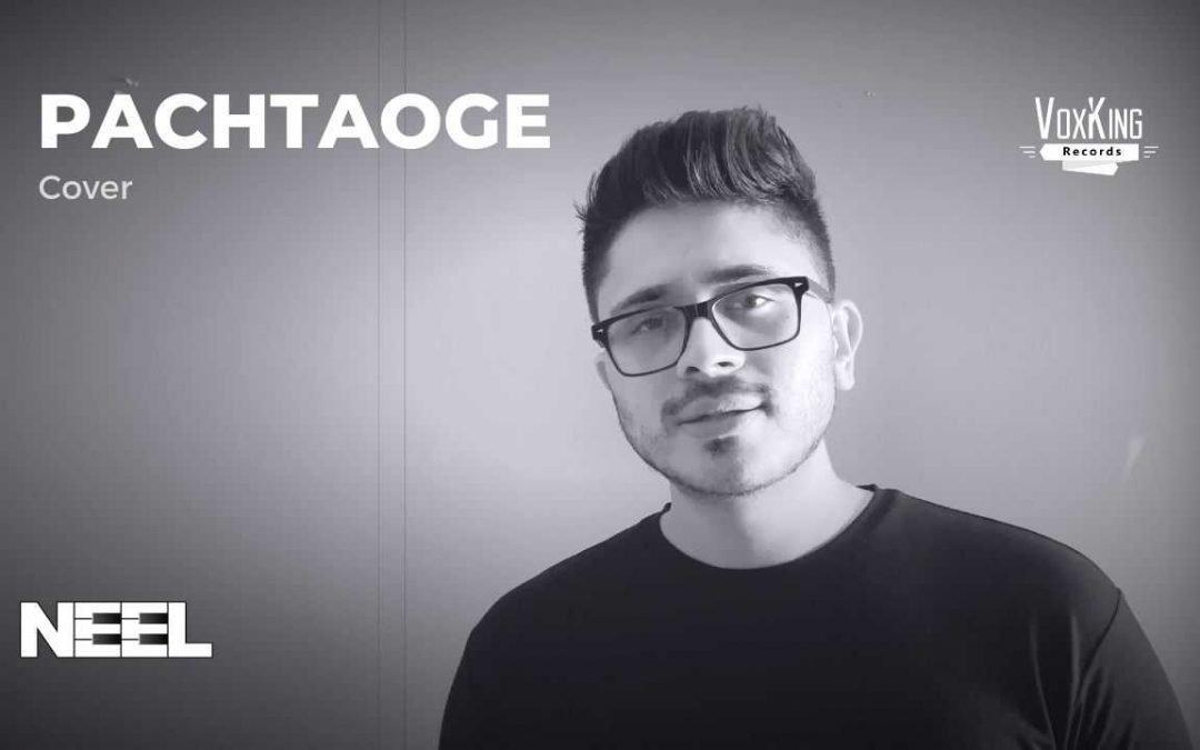 NEEL – Pachtaoge (Arijit Singh Cover)